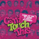 Cant Touch This – 80's & 90's pop, dance & guilty pleasure