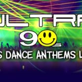 Ultra 90s Dance Anthems Live